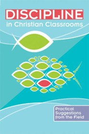Discipline in Christian Classrooms: Practical Suggestions from the Field  -