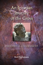 An Ignatian Journey of the Cross: Exercises in Discernment  -     By: Bert Daelemans
