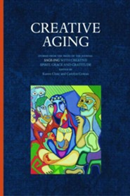 Creative Aging: Stories from the Pages of the Journal Sage-ing with Creative Spirit, Grace and Gratitude  -     By: Carolyn Cowan