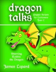Dragon Talks: Puppet Scripts for Lectionary Year C  -     By: James Lepard