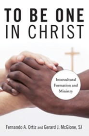 To Be One in Christ: Intercultural Formation and Ministry  -     Edited By: Gerard J. McGlone, Fernando A. Ortiz     By: Gerard J. McGlone (Editor) & Fernando A. Ortiz (Editor)