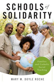 Schools of Solidarity: Families and Catholic Social Teaching