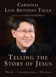 Telling the Story of Jesus: Word-Communion-Mission  -     By: Luis Antonio Tagle