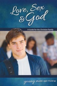 Love, Sex & God: For Young Men Ages 14 and Up, revised & updated
