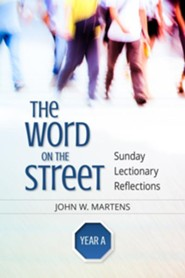 The Word on the Street, Sunday Lectionary Reflections, Year A