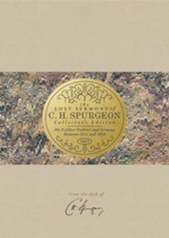 The Lost Sermons of C. H. Spurgeon Volume 3-Collector's Edition: His Earliest Outlines and Sermons Between 1851 and 1854