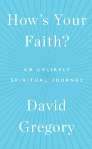How's Your Faith?: An Unlikely Spiritual Journey   -     By: David Gregory