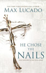 He Chose the Nails: What God Did to Win Your Heart - unabridged audio book on CD