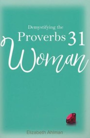 Demystifying the Proverbs 31 Woman