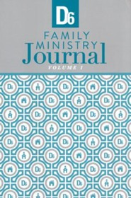 D6 Family Ministry Journal, Volume 1