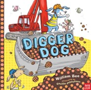 Digger Dog  -     By: William Bee     Illustrated By: Cecilia Johansson