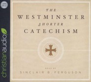 The Westminster Shorter Catechism - unabridged audio book on CD