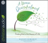 A Woman Overwhelmed: Finding God in the Messes of Life - unabridged audio book on CD