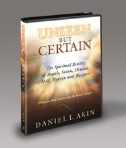 Unseen, But Certain: The Spiritual Reality of Angels, Satan, Demons, Hell and Heaven, Video-Based Kit
