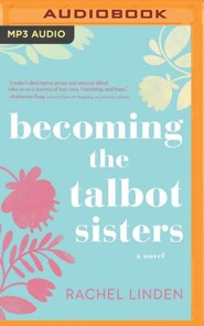 Becoming the Talbot Sisters: A Novel of Two Sisters and the Courage that Unites Them - unabridged audiobook on MP3-CD