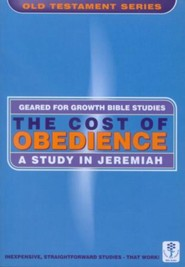 The Cost of Obedience: A Study of Jeremiah, Geared for Growth Bible Studies
