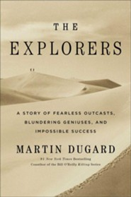 The Explorers: A Story of Fearless Outcasts, Blundering Geniuses, and Impossible Success  -     By: Martin Dugard