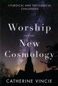 Worship and the New Cosmology: Liturgical and Theological Challenges