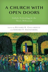 A Church with Open Doors: Catholic Ecclesiology for the Third Millenium  -     Edited By: Richard R. Gaillardetz, Edward P. Hahnenberg