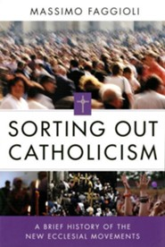 Sorting Out Catholicism: A Brief History of the New Ecclesial Movements  -     By: Massimo Faggioli