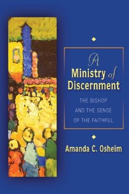 A Ministry of Discernment: The Bishop and the Sense of the Faithful  -     By: Amanda C. Osheim