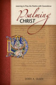Psalming Christ: Learning to Pray the Psalms with Cassiodorus