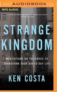 Strange Kingdom: Meditations on the Cross to Transform Your  Day to Day Life - unabridged audiobook on MP3-CD