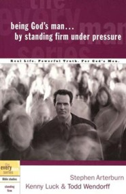 Being God's Man by Standing Firm Under Pressure - the Every Man Series, Bible Studies