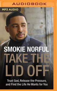 Take the Lid Off: Trust God, Release the Pressure, and Find the Life He Wants for You - unabridged audio book on MP3-CD