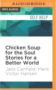 Chicken Soup for the Soul Stories for a Better World - unabridged audio book on CD  -     Narrated By: Marianne Fruelo     By: Jack Canfield, Mark Victor Hansen