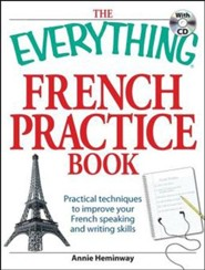 The Everything French Practice Book with CD: Practical techniques to Improve your French speaking and writing skills