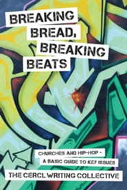 Breaking Bread, Breaking Beats: Churches and Hip-Hop    - A Basic Guide to Key Issues