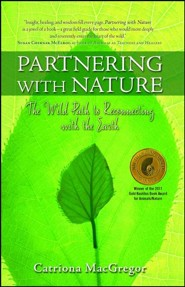 Partnering with Nature: The Wild Path to Reconnecting With the Earth  -     By: Catriona MacGregor