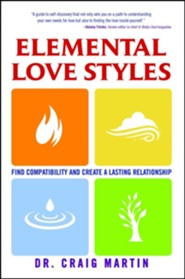 Elemental Love Styles: Find Compatibility and Create a Lasting Relationship  -     By: Dr. Craig Martin