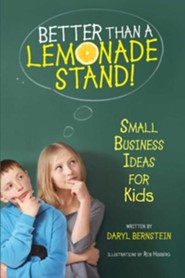 Better Than a Lemonade Stand!: Small Business Ideas for Kids  -     By: Daryl Bernstein     Illustrated By: Rob Husberg