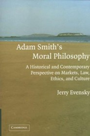 Adam Smith's Moral Philosophy: A Historical and Contemporary Perspective on Markets, Law, Ethics, and Culture