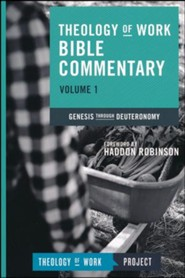 Theology of Work Bible Commentary, Volume 1: Genesis  through Deuteronomy