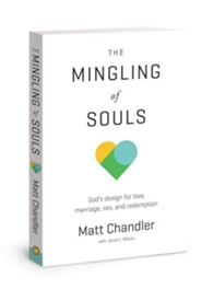 The Mingling of Souls: God's Design for Love, Sex, Marriage & Redemption