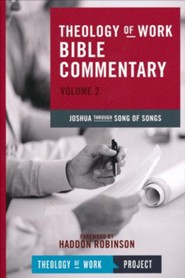 Theology of Work Bible Commentary, Volume 2: Joshua through  Song of Songs