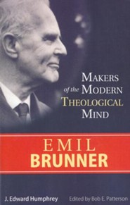 Emil Brunner: Makers on the Modern Theological Mind Series
