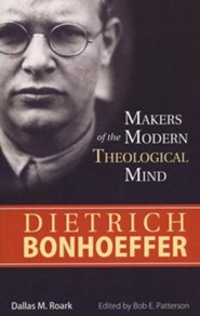 Dietrich Bonhoeffer: Makers of the Modern Theological Mind Series