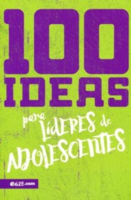 100 Ideas para lideres de adolescentes  (100 Ideas for Leading Teens)