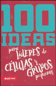 100 ideas para l&#237deres de c&#233lulas y grupos peque&#241os (100 Ideas for Small Group Leaders)