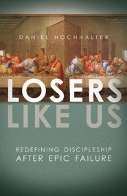 Losers Like Us  -     By: Daniel Hochhalter