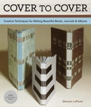 Cover To Cover 20th Anniversary Edition: Creative Techniques For Making Beautiful Books, Journals & Albums  -     By: Shereen LaPlantz