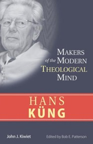 Hans Kung: Makers of the Modern Theological Mind Series