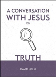 A Conversation with Jesus: Truth