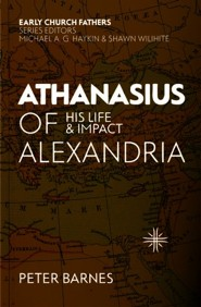 Athansius of Alexandria: His Life and Impact