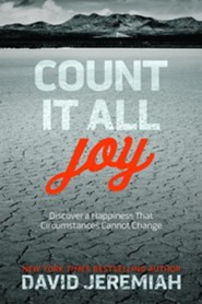 Count It All Joy: Discover a Happiness That Circumstances Cannot Change  -     By: David Jeremiah