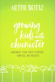Growing Kids with Character: Nurturing Your Child's Potential, Purpose , and Passion